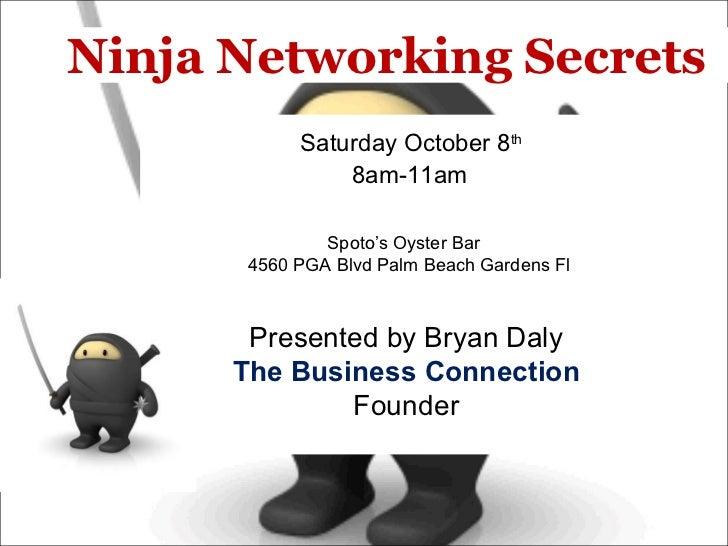 Ninja Networking Secrets  SaturdayOctober 8 th  8am-11am Spoto's Oyster Bar   4560 PGA Blvd Palm Beach Gardens Fl Pr...