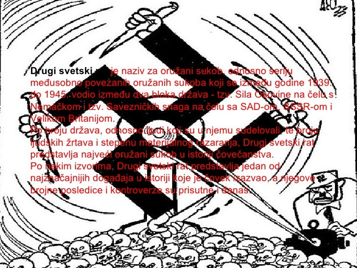 Drugi svetski rat   je naziv za oružani sukob, odnosno seriju međusobno povezanih oružanih sukoba koji se između godine 19...