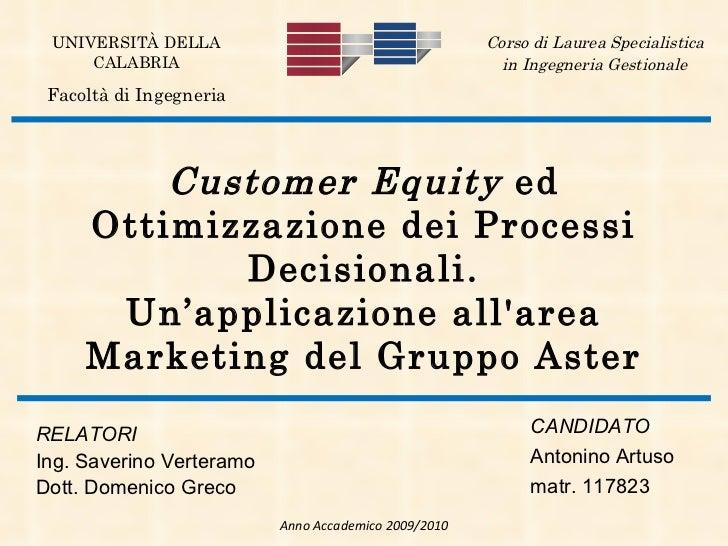 RELATORI Ing. Saverino Verteramo Dott. Domenico Greco Customer Equity  ed Ottimizzazione dei Processi Decisionali. Un'appl...