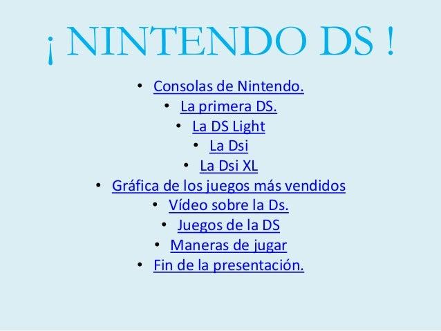 ¡ NINTENDO DS ! • Consolas de Nintendo. • La primera DS. • La DS Light • La Dsi • La Dsi XL • Gráfica de los juegos más ve...