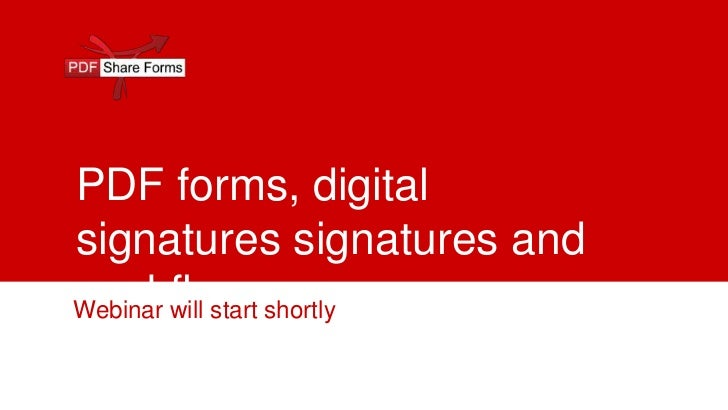 PDF forms, digitalsignatures signatures andworkflowWebinar will start shortly