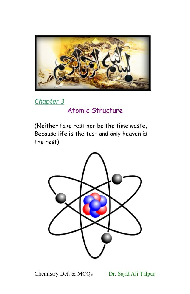 Chapter 3Atomic Structure(Neither take rest nor be the time waste,Because life is the test and only heaven isthe rest)Chem...