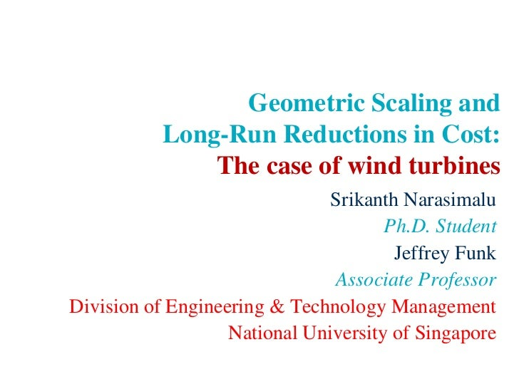 Geometric Scaling and Long-Run Reductions in Cost:The case of wind turbines<br />SrikanthNarasimalu<br />Ph.D. Student<br ...
