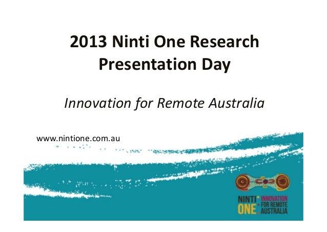 2013NintiOneResearch PresentationDay InnovationforRemoteAustralia www.nintione.com.au