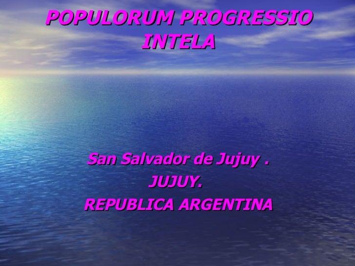 POPULORUM PROGRESSIO INTELA San Salvador de Jujuy . JUJUY.  REPUBLICA ARGENTINA