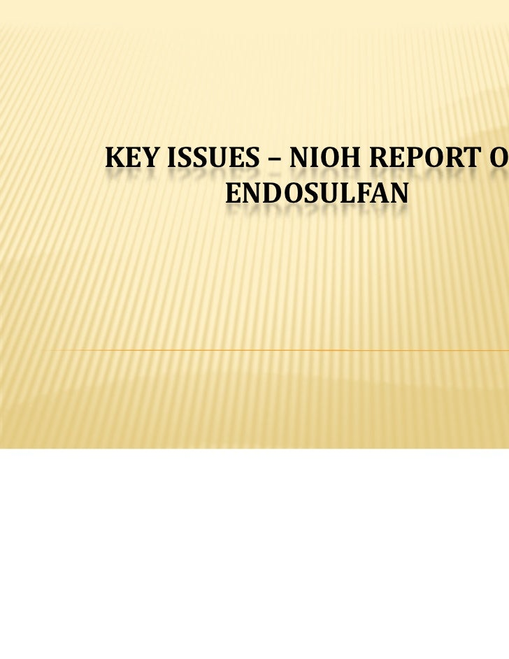 KEY ISSUES – NIOH REPORT ON         ENDOSULFAN