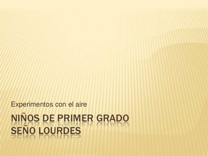 Experimentos con el aireNIÑOS DE PRIMER GRADOSEÑO LOURDES