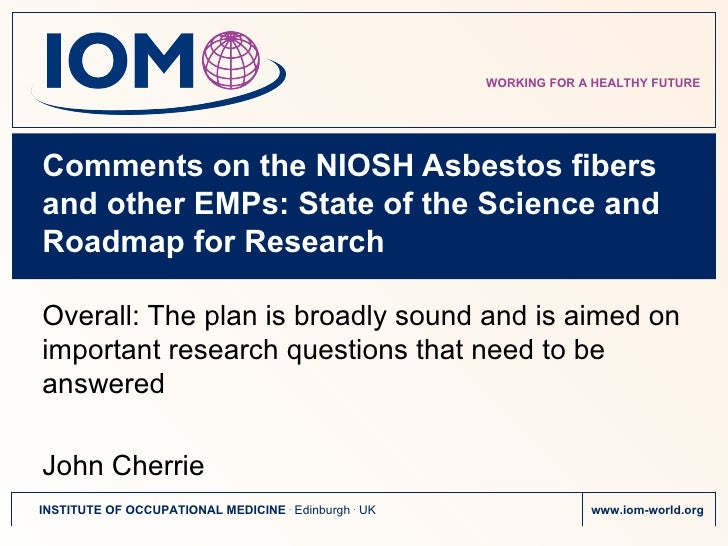 Comments on the NIOSH Asbestos fibers and other EMPs: State of the Science and Roadmap for Research  Overall: The plan is ...