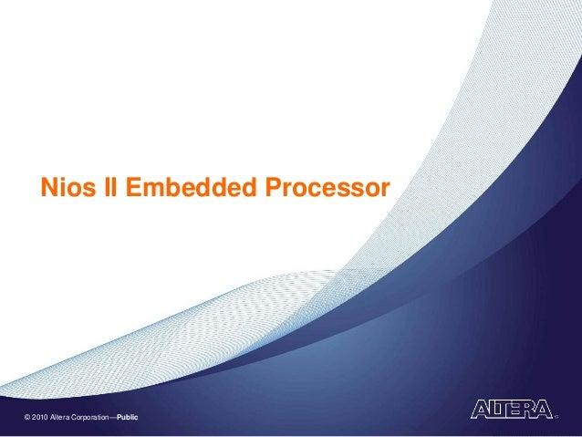 © 2010 Altera Corporation—Public Nios II Embedded Processor