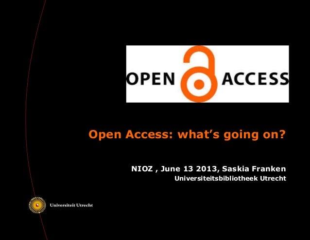 Open Access: what's going on? NIOZ , June 13 2013, Saskia Franken Universiteitsbibliotheek Utrecht
