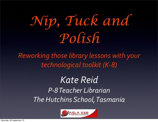 Nip, Tuck and Polish Reworking  those  library  lessons  with  your   technological  toolkit  (K-‐8) Kate...