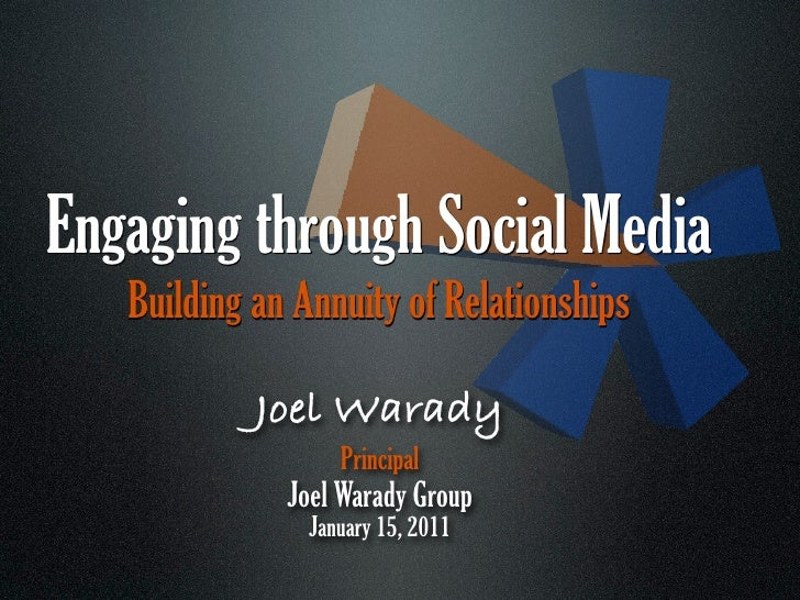 Engaging through Social Media   Building an Annuity of Relationships            Joel Warady                  Principal    ...