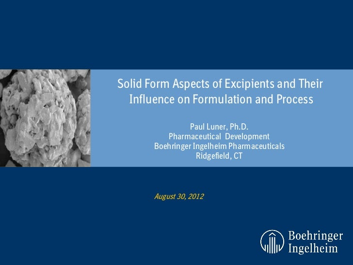 Solid Form Aspects of Excipients and Their  Influence on Formulation and Process                 Paul Luner, Ph.D.        ...
