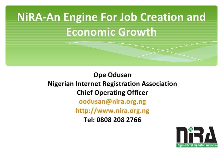 NiRA-An Engine For Job Creation and Economic Growth Ope Odusan Nigerian Internet Registration Association Chief Operating ...
