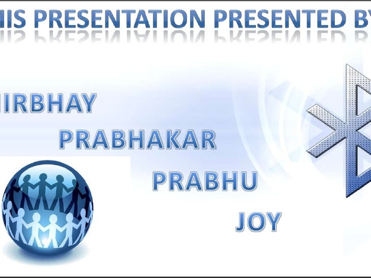 This Presentation presented by<br />NIRBHAY<br />PRABHAKAR<br />PRABHU<br />JOY<br />