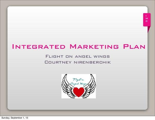 I M C Integrated Marketing Plan Flight on angel wings Courtney nirenberchik ! Sunday, September 1, 13