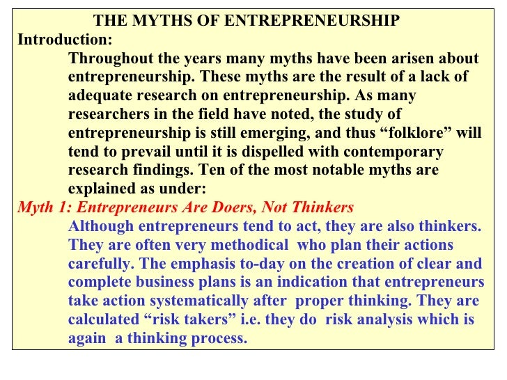 THE MYTHS OF ENTREPRENEURSHIP  Introduction: Throughout the years many myths have been arisen about  entrepreneurship. T...