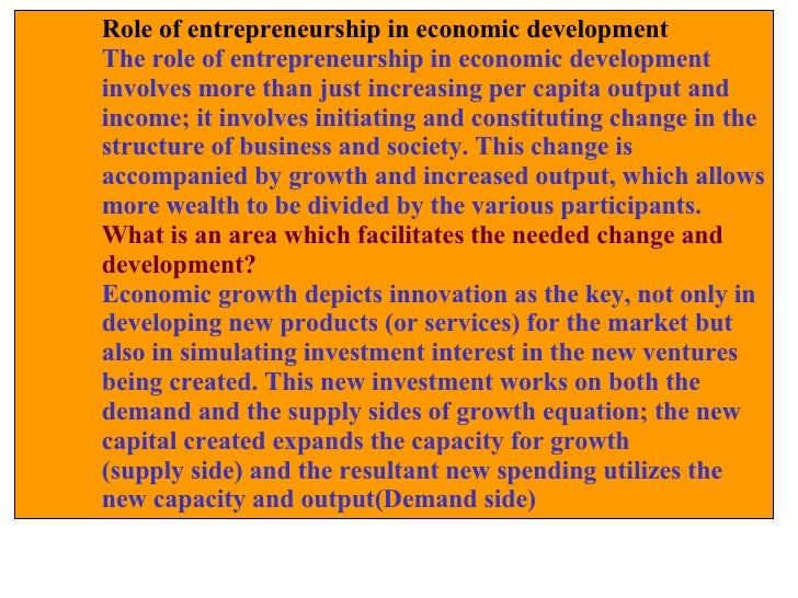 Role of entrepreneurship in economic development The role of entrepreneurship in economic development  involves more than ...