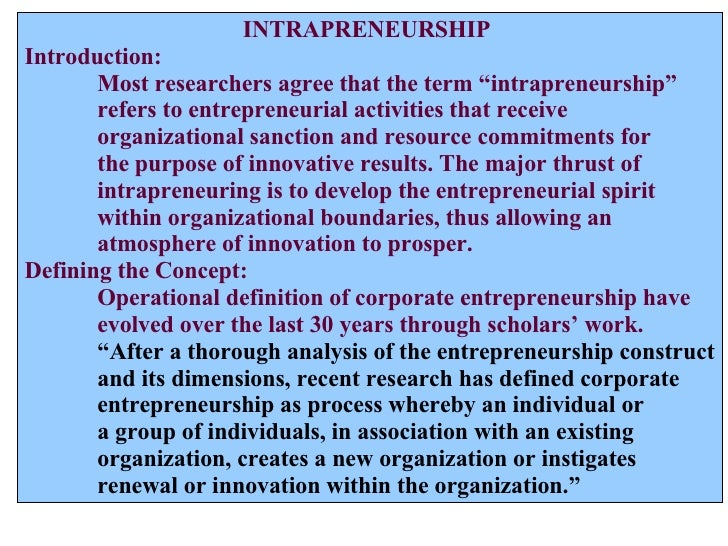 "INTRAPRENEURSHIP Introduction: Most researchers agree that the term ""intrapreneurship""  refers to entrepreneurial activiti..."