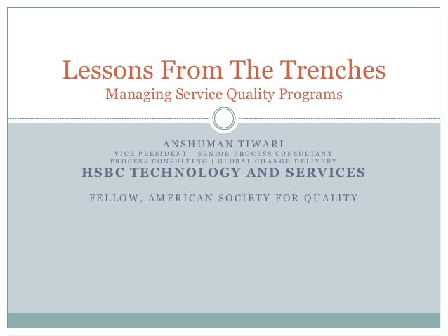Lessons From The Trenches Managing Service Quality Programs ANSHUMAN TIWARI VICE PRESIDENT   SENIOR PROCESS CONSULTANT PRO...