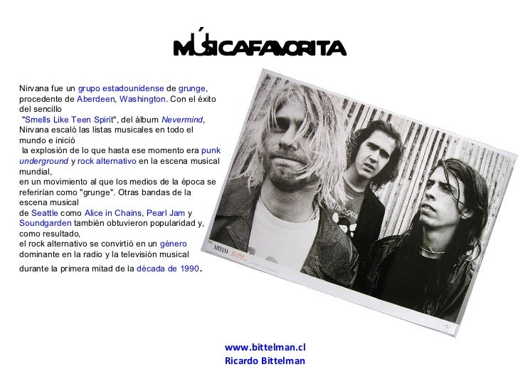 www.bittelman.cl Ricardo  Bittelman MÚSICA FAVORITA Nirvana fue un  grupo   estadounidense  de  grunge , procedente de  Ab...