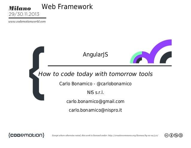 WebFramework  AngularJS Howtocodetodaywithtomorrowtools CarloBonamico-@carlobonamico NISs.r.l. carlo.bonamico@g...