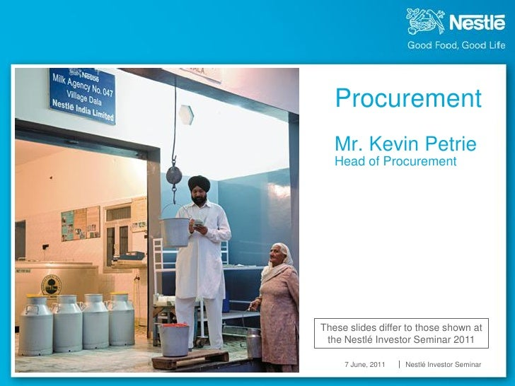 Procurement   f   Mr. Kevin Petrie   Head of ProcurementThese slides differ to those shown at the Nestlé Investor Seminar ...