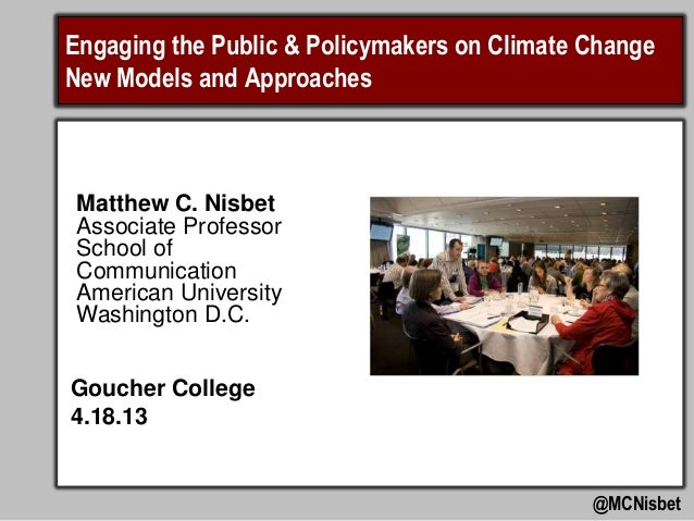 Engaging the Public & Policymakers on Climate ChangeNew Models and Approaches Matthew C. Nisbet Associate Professor School...