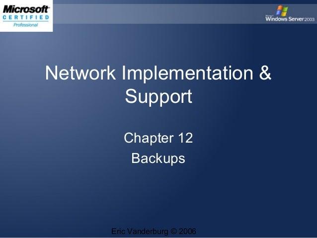 Network Implementation & Support Chapter 12 Backups  Eric Vanderburg © 2006