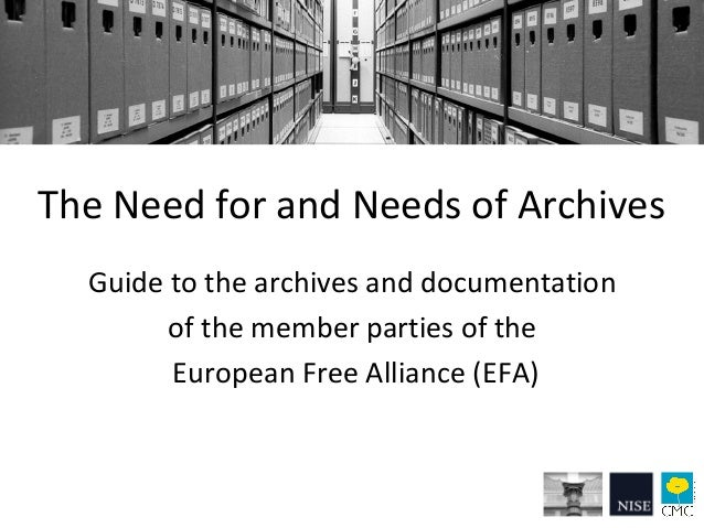 The Need for and Needs of Archives Guide to the archives and documentation of the member parties of the European Free Alli...