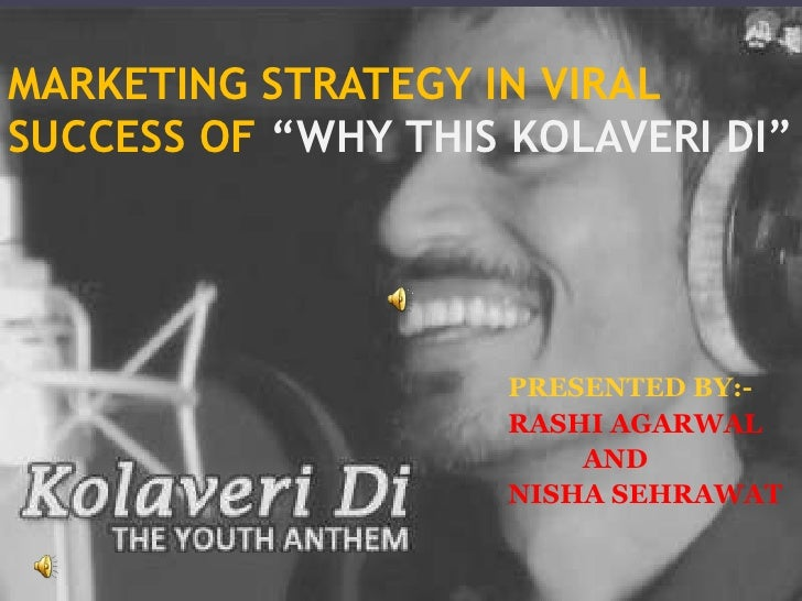 "MARKETING STRATEGY IN VIRALSUCCESS OF ""WHY THIS KOLAVERI DI""                     PRESENTED BY:-                     RASHI ..."