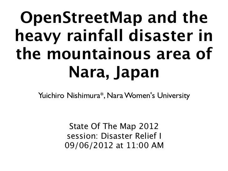 OpenStreetMap and theheavy rainfall disaster inthe mountainous area of      Nara, Japan   Yuichiro Nishimura*, Nara Womens...