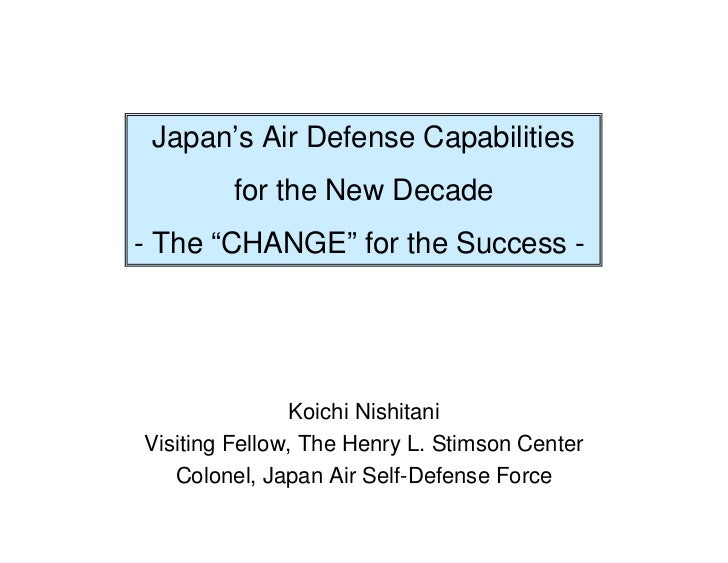 """Japan's Air Defense Capabilities        for the New Decade- The """"CHANGE"""" for the Success -               Koichi NishitaniV..."""