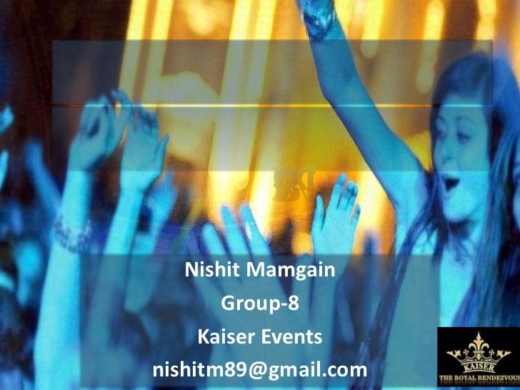 Nishit Mamgain       Group-8     Kaiser Eventsnishitm89@gmail.com