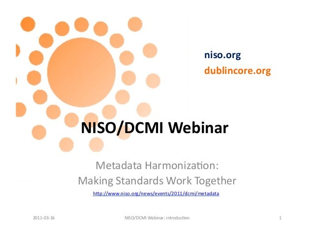 NISO/DCMI Webinar: Metadata Harmonization: Making Standards Work Together