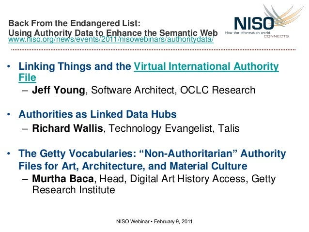 Back From the Endangered List:Using Authority Data to Enhance the Semantic Webwww.niso.org/news/events/2011/nisowebinars/a...