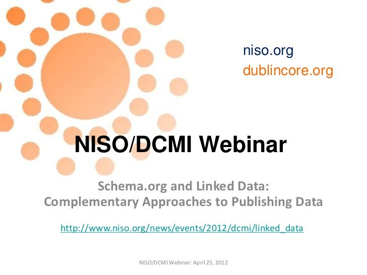 NISO/DCMI Webinar: Schema.org and Linked Data: Complementary Approaches to Publishing Data