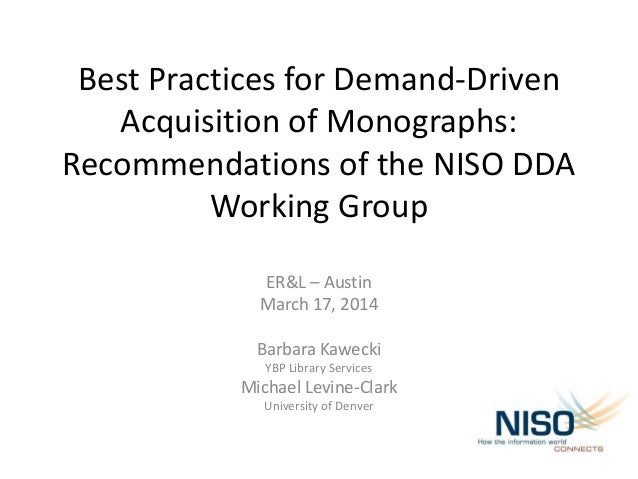 Best Practices for Demand-Driven Acquisition of Monographs: Recommendations of the NISO DDA Working Group ER&L – Austin Ma...