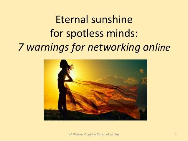 Eternal sunshinefor spotless minds:7 warnings for networking online1KA Watson, Coastline Distance Learning