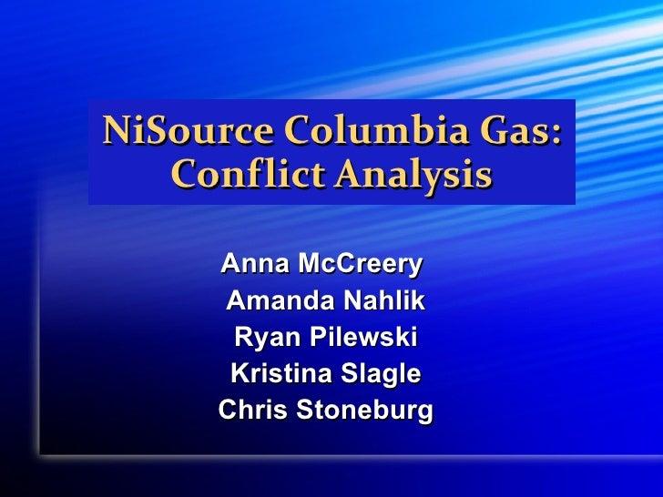 NiSource Columbia Gas:   Conflict Analysis     Anna McCreery     Amanda Nahlik      Ryan Pilewski      Kristina Slagle    ...