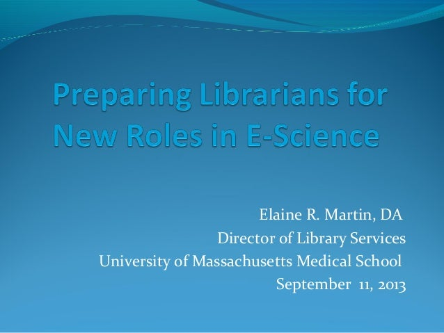 Elaine R. Martin, DA Director of Library Services University of Massachusetts Medical School September 11, 2013