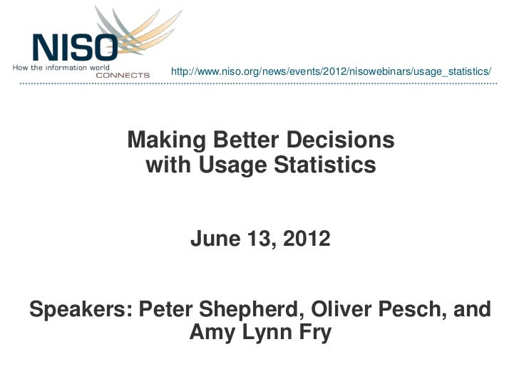 http://www.niso.org/news/events/2012/nisowebinars/usage_statistics/         Making Better Decisions          with Usage St...