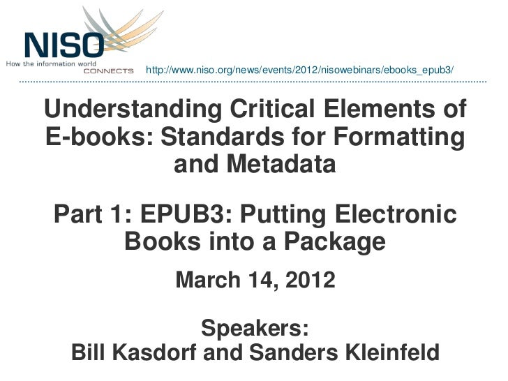 NISO Webinar: E-books (Part 1) EPUB3: Putting Electronic Books into a Package (March 14, 2012): Presentation Slides