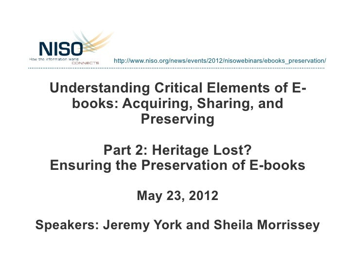 NISO Webinar: Understanding Critical Elements of E-books: Part 2: Heritage Lost? Ensuring the Preservation of E-books
