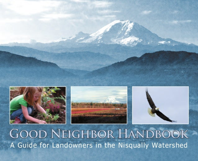 Good Neighbor Handbook A Guide for Landowners in the Nisqually Watershed  Nisqually_Good_Neighbor_Handbook_2011.indd 1  9/...
