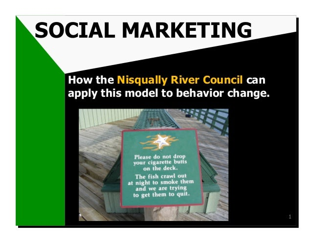 SOCIAL MARKETING  How the Nisqually River Council can  apply this model to behavior change.                               ...