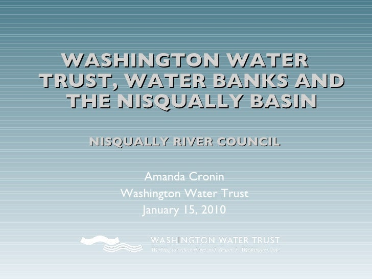 <ul><li>WASHINGTON WATER TRUST, WATER BANKS AND THE NISQUALLY BASIN </li></ul><ul><li>NISQUALLY RIVER COUNCIL </li></ul><u...