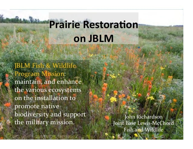 Prairie	   Restora+on	    on	   JBLM	    JBLM	   Fish	   &	   Wildlife	    Program	   Mission:	   	    maintain,	   and	  ...