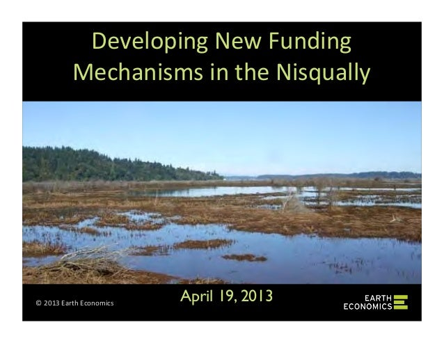 ©	  2013	  Earth	  Economics	  Developing	  New	  Funding	  Mechanisms	  in	  the	  Nisqually	  April 19, 2013