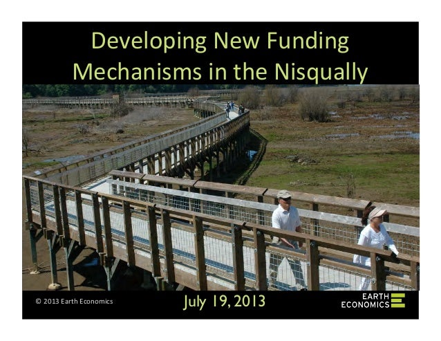 ©	   2013	   Earth	   Economics	    Developing	   New	   Funding	    Mechanisms	   in	   the	   Nisqually	    July 19, 201...